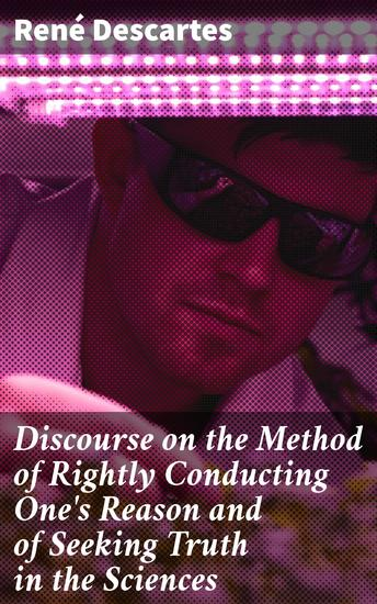 Discourse on the Method of Rightly Conducting One's Reason and of Seeking Truth in the Sciences - cover