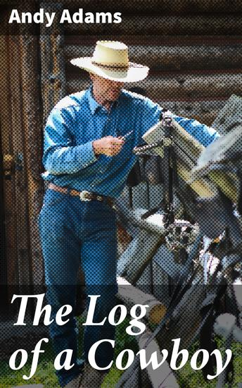 The Log of a Cowboy - A Narrative of the Old Trail Days - cover