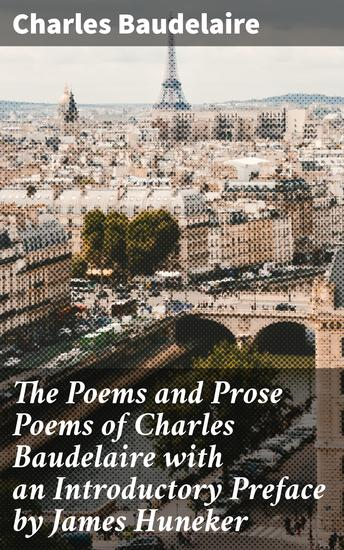 The Poems and Prose Poems of Charles Baudelaire with an Introductory Preface by James Huneker - cover