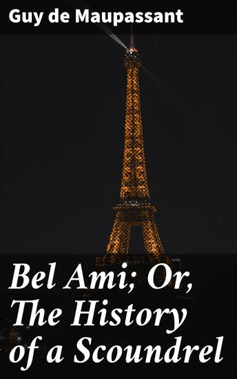 Bel Ami; Or The History of a Scoundrel - A Novel - cover
