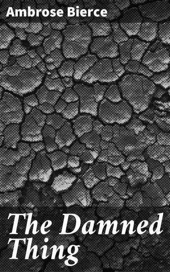 """The Damned Thing - 1898 From """"In the Midst of Life"""" - cover"""