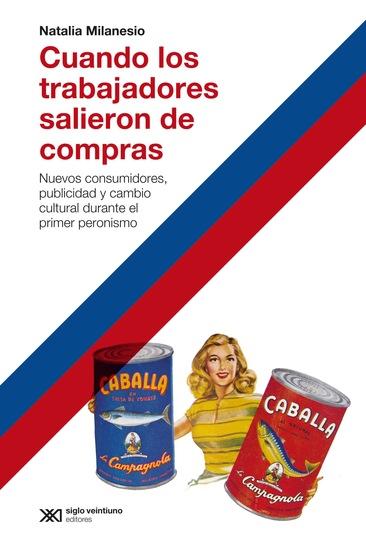 Cuando los trabajadores salieron de compras - Nuevos consumidores publicidad y cambio cultural durante el primer peronismo - cover