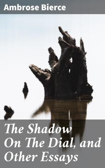 The Shadow On The Dial and Other Essays - 1909 - cover
