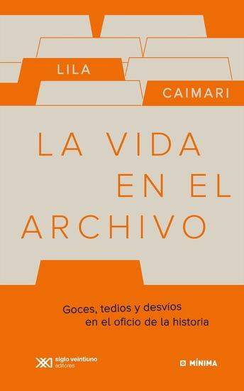 La vida en el archivo - Goces tedios y desvíos en el oficio de la historia - cover