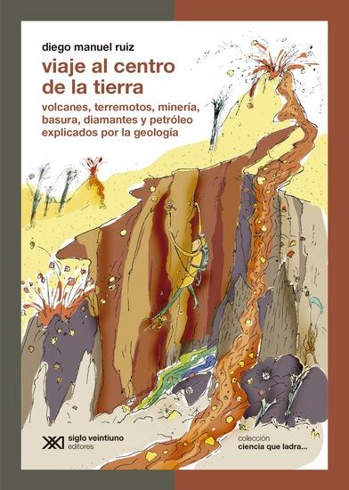 Viaje al centro de la Tierra - Volcanes terremotos minería basura diamantes y petróleo explicados por la geología - cover