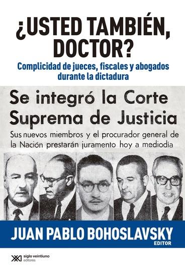 ¿Usted también doctor? - Complicidad de jueces fiscales y abogados durante la dictadura - cover