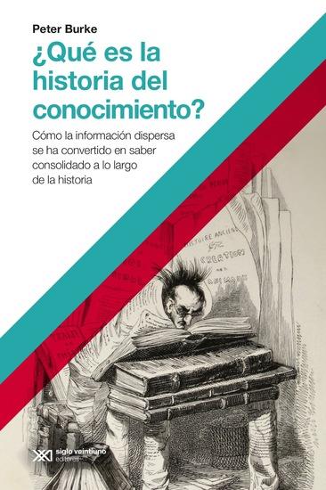 ¿Qué es la historia del conocimiento? - Cómo la información dispersa se ha convertido en saber consolidado a lo largo de la historia - cover