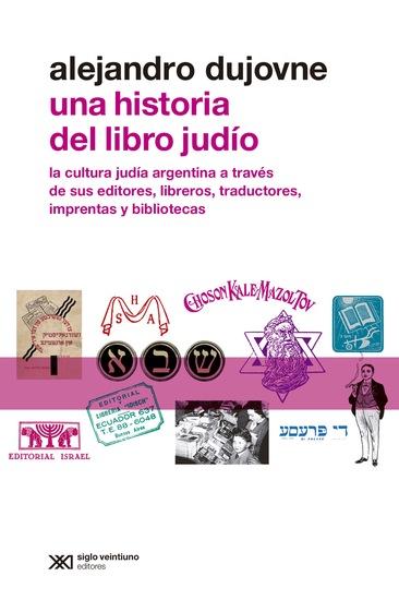 Una historia del libro judío - La cultura judía argentina a través de sus editores libreros traductores imprentas y bibliotecas - cover