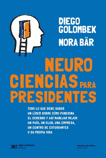 Neurociencias para presidentes - Todo lo que debe saber un líder sobre cómo funciona el cerebro y así manejar mejor un país un club una empresa un centro de estudiantes o su propia vida - cover