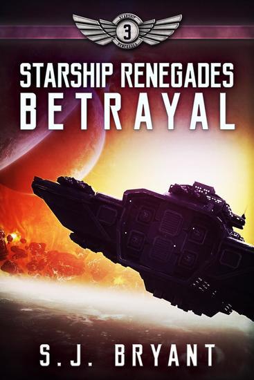 Starship Renegades: Betrayal - Starship Renegades #3 - cover