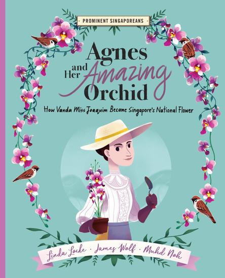 Agnes and Her Amazing Orchid: How Vanda Miss Joaquim Became Singapore's National Flower - Prominent Singaporeans - cover