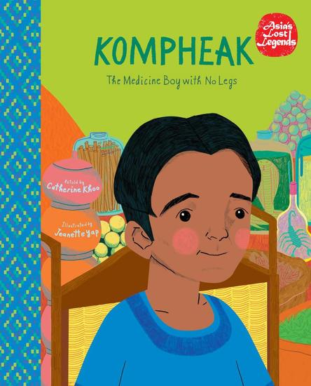 Kompheak: The Medicine Boy with No Legs - Asia's Lost Legends - cover
