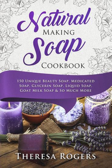 Natural Soap Making Cookbook - 150 Unique Soap Making Recipes - cover