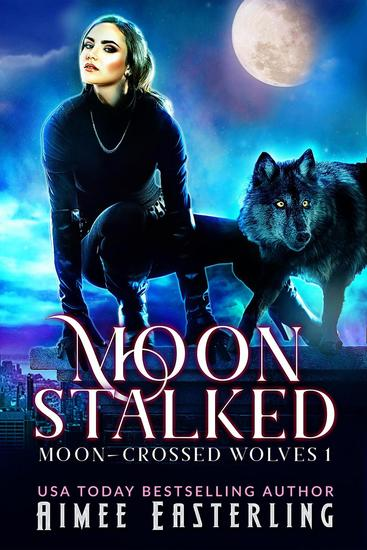 Moon Stalked - Moon-Crossed Wolves #1 - cover