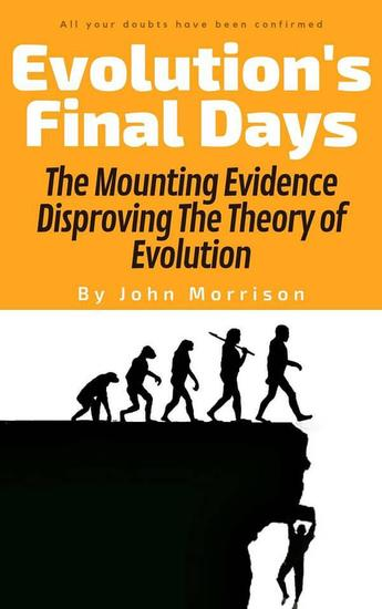 Evolution's Final Days: The Mounting Evidence Disproving the Theory of Evolution - cover