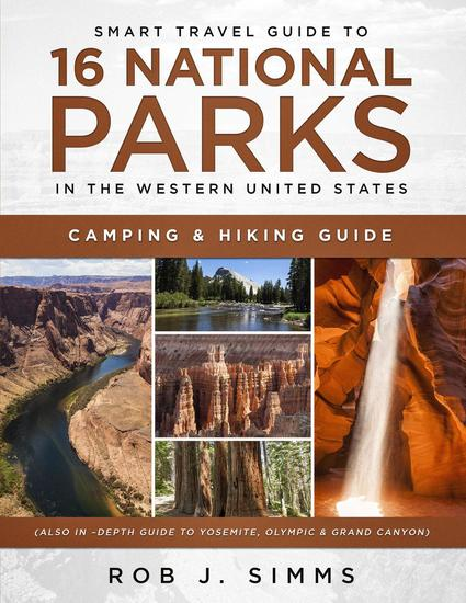 Smart Travel Guide to 16 National Parks in the Western United States - Camping & Hiking Guide (Also In–Depth Guide to Yosemite Olympic & Grand Canyon) - cover