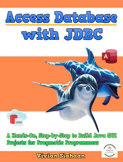 Access Database with JDBC: A Hands-On Step-by-Step to Build Java GUI Projects for Pragmatic Programmers - cover