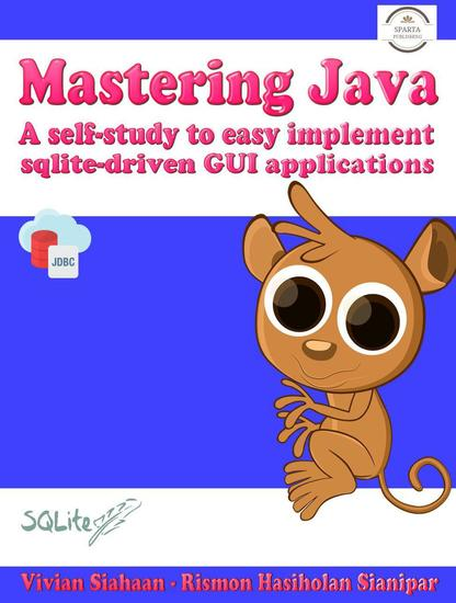 Mastering Java: A Self-Study to Easy Implement Sqlite-Driven Gui Applications - cover
