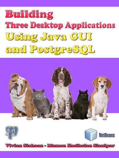 Building Three Desktop Applications Using Java Gui And Postgresql - cover
