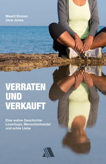 Verraten und verkauft - Eine wahre Geschichte: Loverboys Menschenhandel und echte Liebe - cover