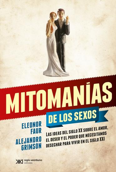 Mitomanías de los sexos - Las ideas del siglo XX sobre el amor el deseo y el poder que necesitamos desechar para vivir en el siglo XXI - cover