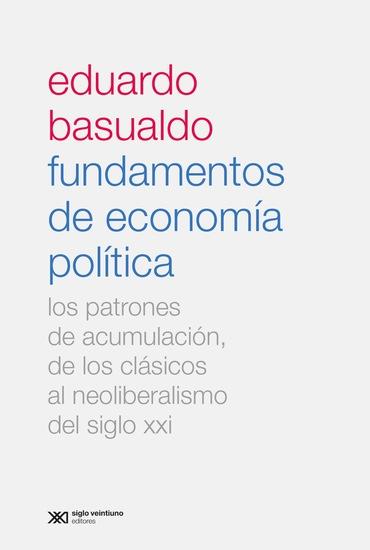 Fundamentos de economía política - Los patrones de acumulación de los clásicos al neoliberalismo del siglo XXI - cover