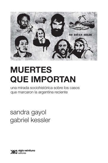 Muertes que importan - Una mirada sociohistórica sobre los casos que marcaron la Argentina reciente - cover