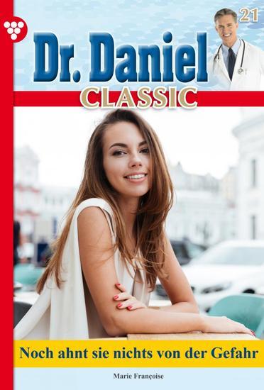 Dr Daniel Classic 21 – Arztroman - Noch ahnt sie nichts von der Gefahr - cover