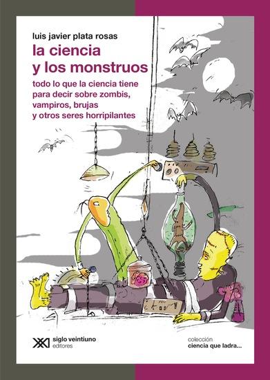 La ciencia y los monstruos - Todo lo que la ciencia tiene para decir sobre zombis vampiros brujas y otros seres horripilantes - cover