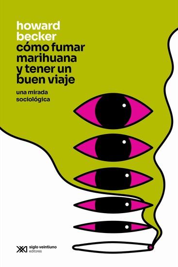 Cómo fumar marihuana y tener un buen viaje - Una mirada sociológica - cover