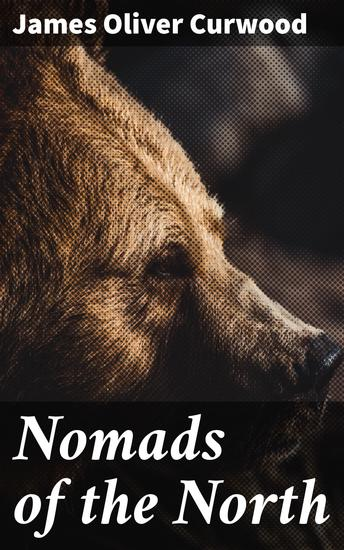 Nomads of the North - A Story of Romance and Adventure under the Open Stars - cover