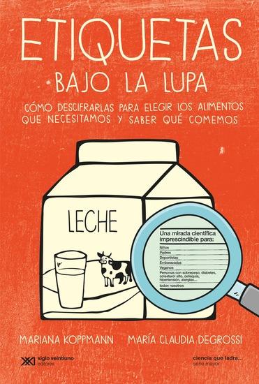 Etiquetas bajo la lupa - Cómo descifrarlas para elegir los alimentos que necesitamos y saber qué comemos - cover