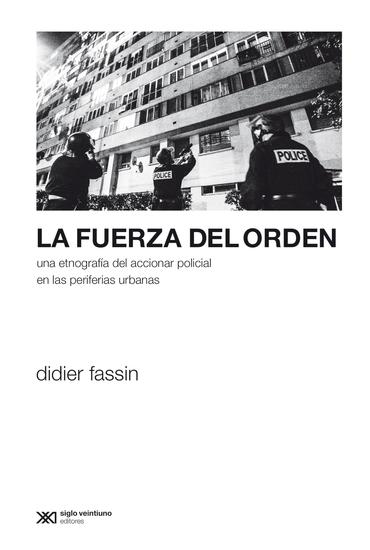 La fuerza del orden - Una etnografía del accionar policial en las periferias urbanas - cover