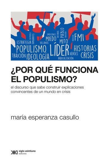 ¿Por qué funciona el populismo? - El discurso que sabe construir explicaciones convincentes de un mundo en crisis - cover