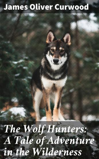The Wolf Hunters: A Tale of Adventure in the Wilderness - cover