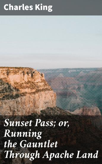 Sunset Pass; or Running the Gauntlet Through Apache Land - cover
