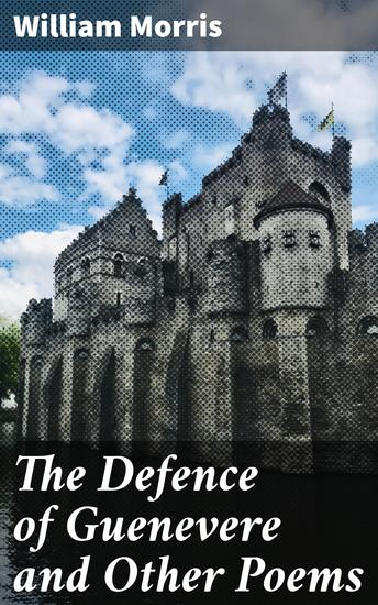 The Defence of Guenevere and Other Poems - cover