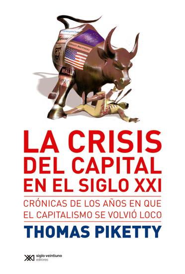 La crisis del capital en el siglo XXI - Crónicas de los años en que el capitalismo se volvió loco - cover