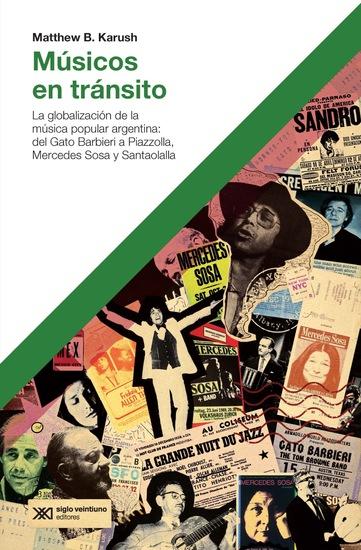 Músicos en tránsito - La globalización de la música popular argentina: del Gato Barbieri a Piazzolla Mercedes Sosa y Santaolalla - cover