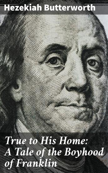 True to His Home: A Tale of the Boyhood of Franklin - cover