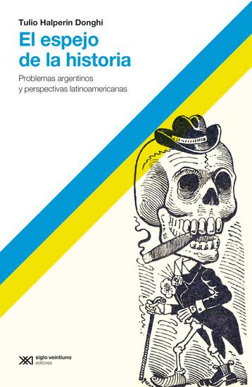 El espejo de la historia - Problemas argentinos y perspectivas latinoamericanas - cover