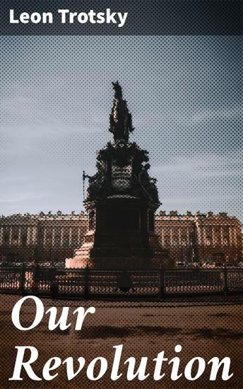 Our Revolution - Essays on Working-Class and International Revolution 1904-1917 - cover