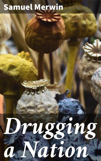 Drugging a Nation - The Story of China and the Opium Curse - cover