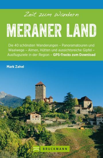 Bruckmann Wanderführer: Zeit zum Wandern Meraner Land - 40 Wanderungen Bergtouren und Ausflugsziele im Meraner Land - cover