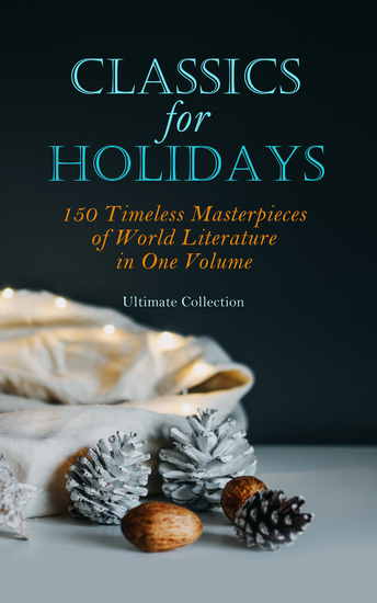 CLASSICS FOR HOLIDAYS - Ultimate Collection - 150 Timeless Masterpieces of World Literature in One Volume - cover