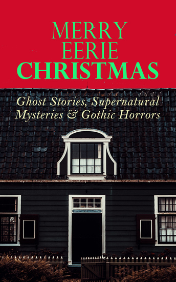 MERRY EERIE CHRISTMAS - Ghost Stories Supernatural Mysteries & Gothic Horrors - The Ghost of Christmas Eve Told After Supper The Christmas Banquet The Dead Sexton Markheim… - cover