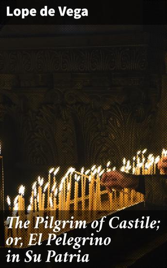 The Pilgrim of Castile; or El Pelegrino in Su Patria - cover