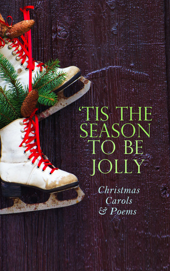 TIS THE SEASON TO BE JOLLY - Christmas Carols & Poems - 150+ Holiday Songs Poetry & Rhymes - cover
