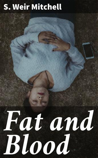 Fat and Blood - An Essay on the Treatment of Certain Forms of Neurasthenia and Hysteria - cover