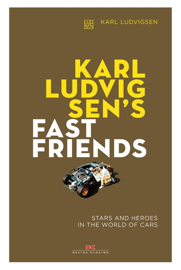 Karl Ludvigsen's Fast Friends - Stars and Heroes in the World of Cars - cover